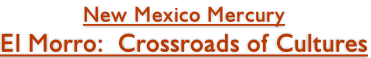 New Mexico Mercury El Morro:  Crossroads of Cultures