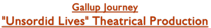 "Gallup Journey ""Unsordid Lives"" Theatrical Production"